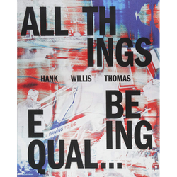 Hank Willis Thomas: All Things Being Equal (Hardcover)