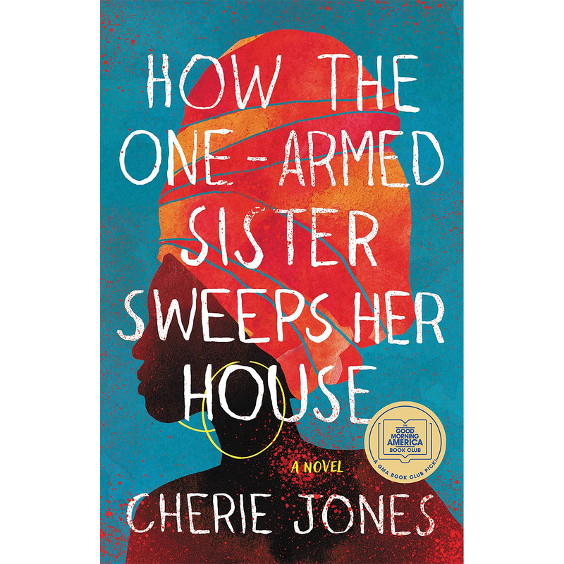 How the One-Armed Sister Sweeps Her House: A Novel (Hardcover)