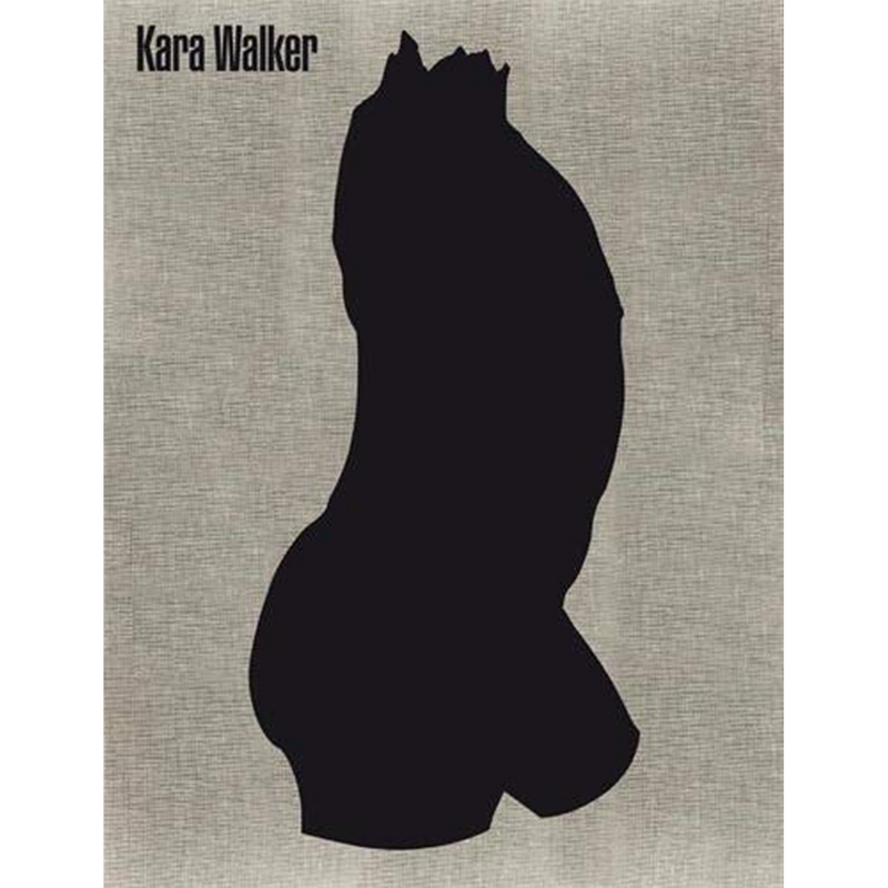 Kara Walker: A Black Hole Is Everything a Star Longs to Be (Hardcover)