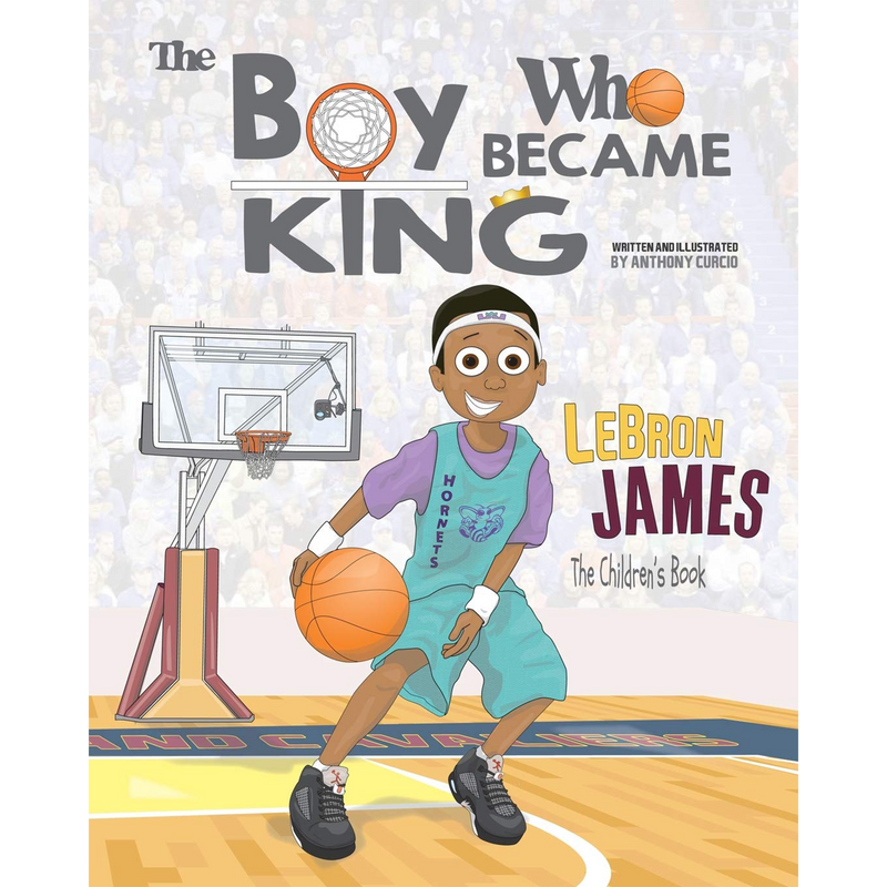 LeBron James: The Children's Book: The Boy Who Became King (Paperback)