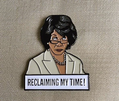 Maxine Waters - Reclaiming My Time Pin