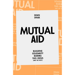 Mutual Aid: Building Solidarity During This Crisis (and the Next) [Paperback]