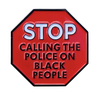 Stop Calling The Police on Black People Pin