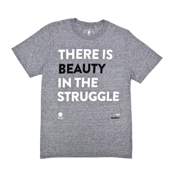 'There is Beauty in the Struggle' T-Shirt by The Simple Good