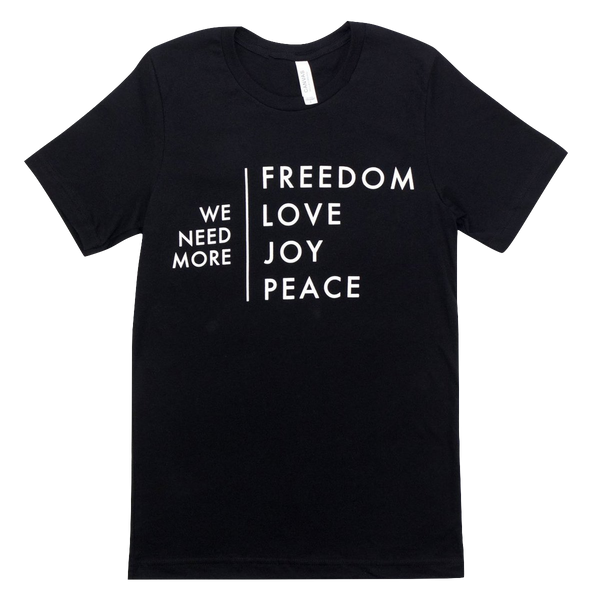 We Need More Freedom, Love, Joy, Peace Tee