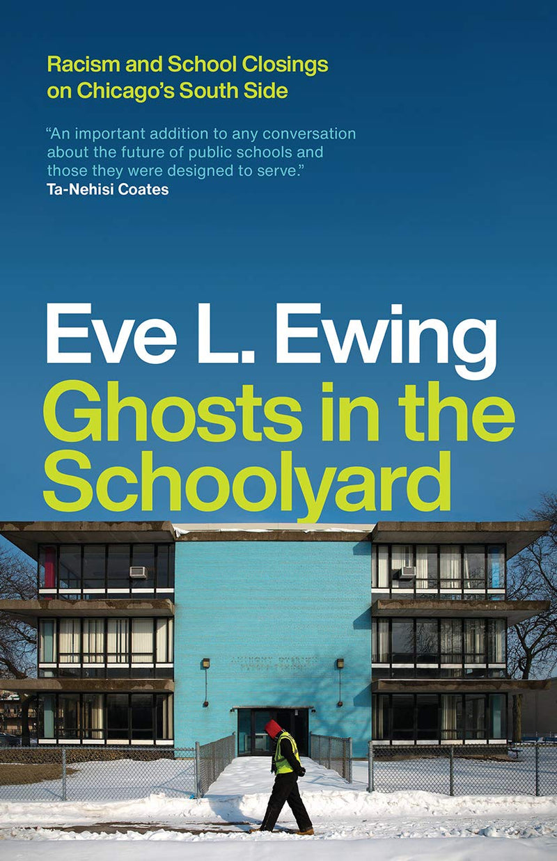 Ghosts in the Schoolyard : Racism and School Closings on Chicago's South Side by Eve Ewing