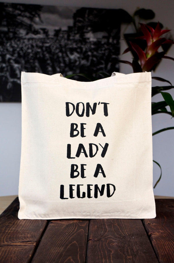 Don't Be A Lady, Be A Legend Tote