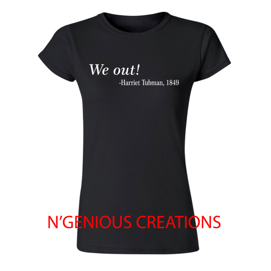 """We Out!"" Harriet Tubman Women's Tee"