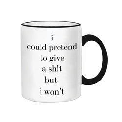 I Could Pretend To Give A Sh*T Mug
