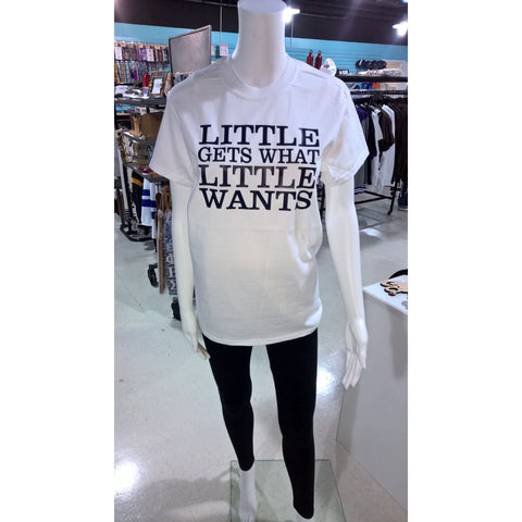 """Little gets what Little wants"" White Tee"