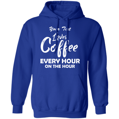 Loves Coffee Every Hour On The Hour Hoodie