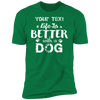 Life Better With A Dog T-Shirt