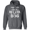 Life Better With A Dog Hoodie