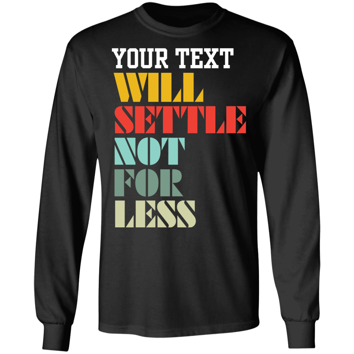 Will Settle Not For Less Long Sleeve