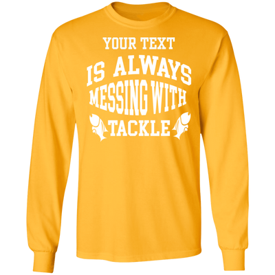 Always Messing With Tackle Long Sleeve