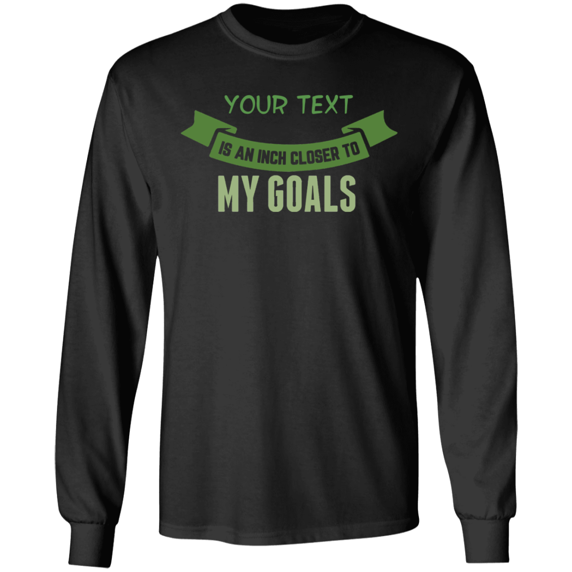 An Inch Closer To My Goals Long Sleeve