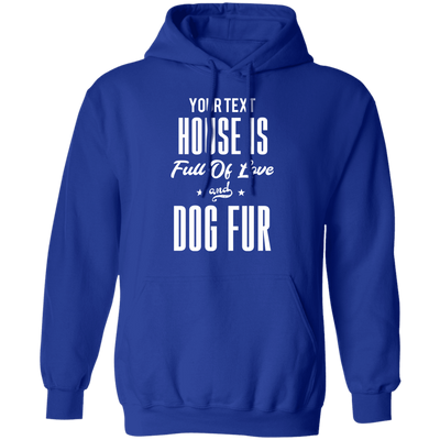 House Full Of Love and Dog Fur Hoodie