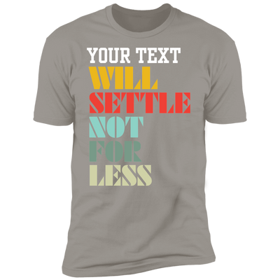 Will Settle Not For Less T-Shirt