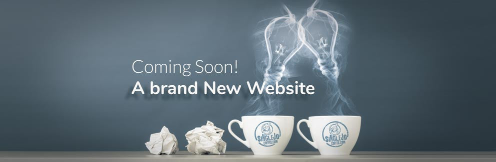 Look for the SingleJoCoffee.com website update, coming soon.