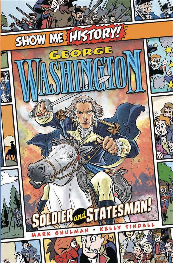 SHOW ME HISTORY GEORGE WASHINGTON SOLDIER STATESMAN