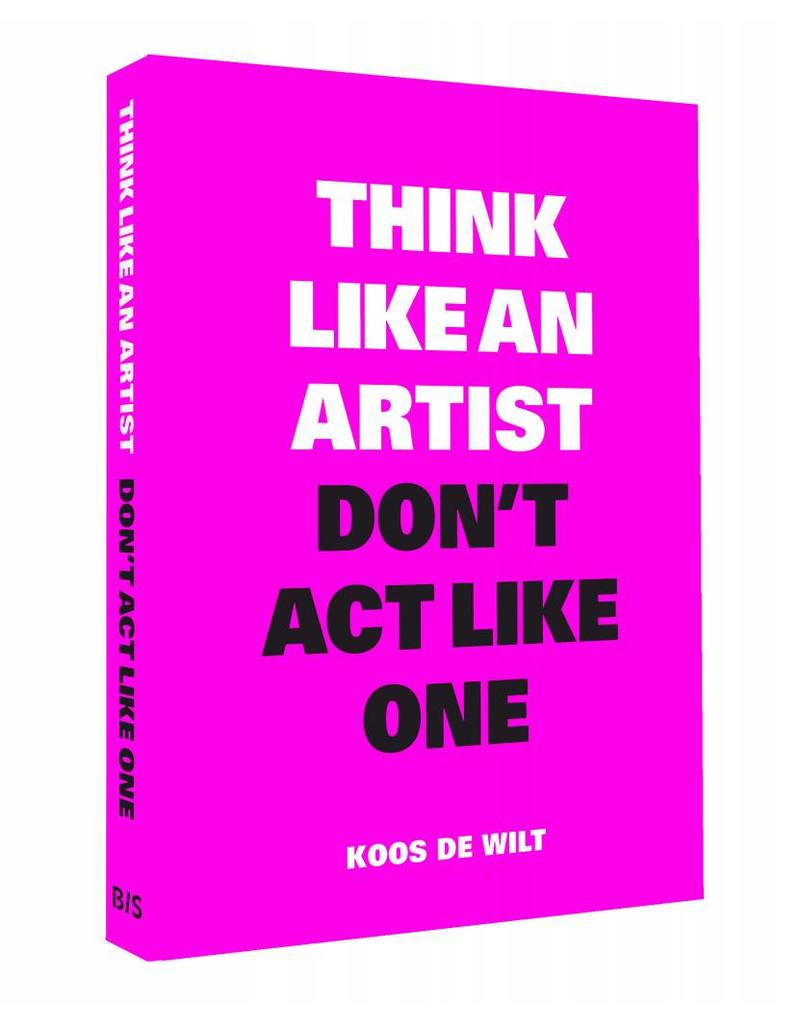 THINK LIKE AN ARTIST, DON'T ACT LIKE ONE (NL)