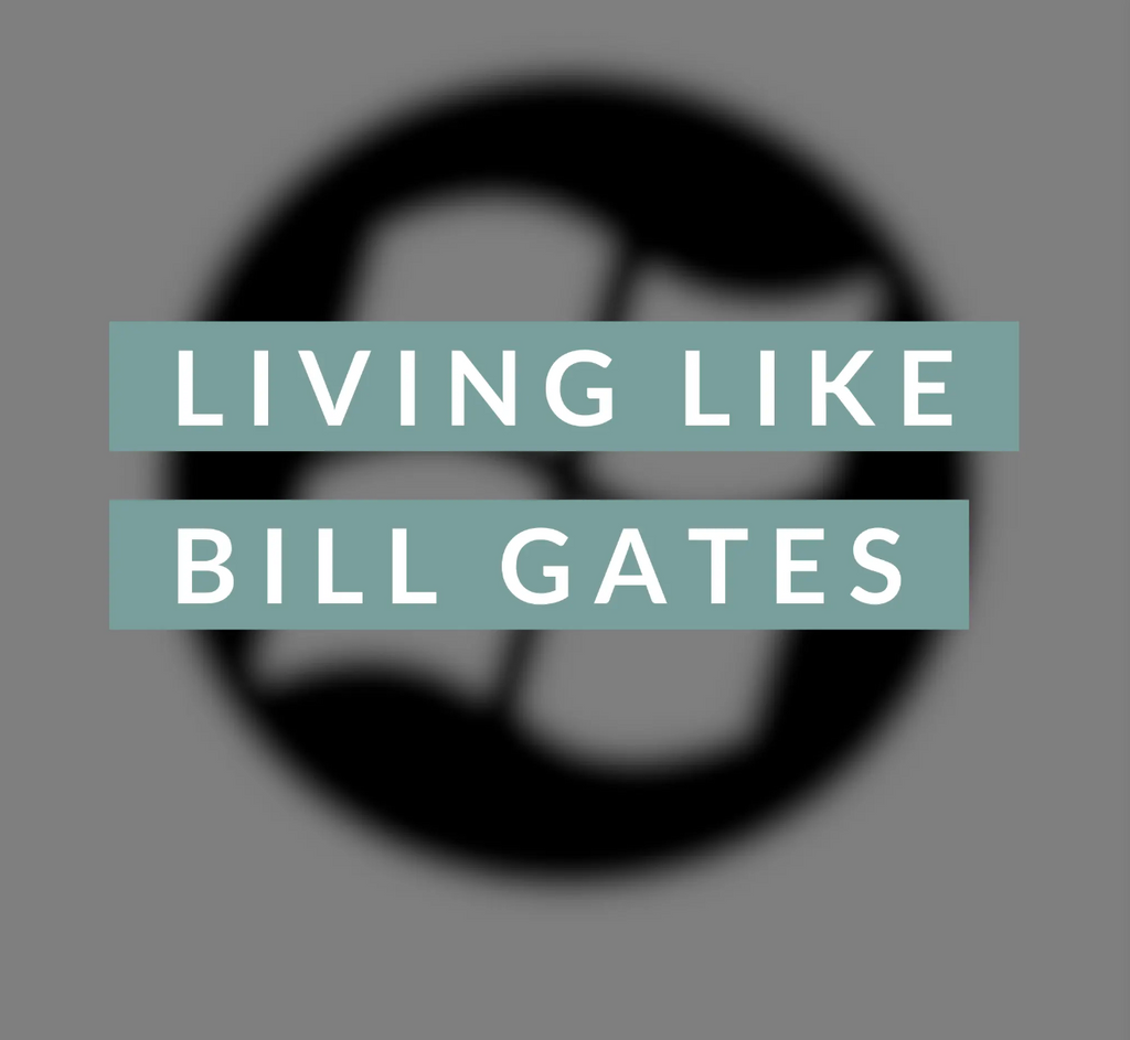 Living Like Bill Gates