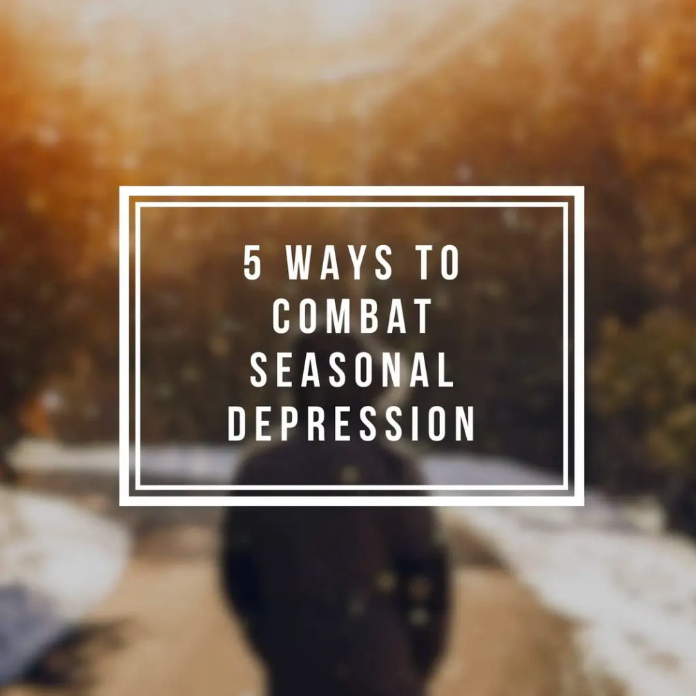 5 Ways to Combat Seasonal Depression