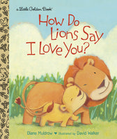 Little Golden Book: How Do Lions Say I Love You?