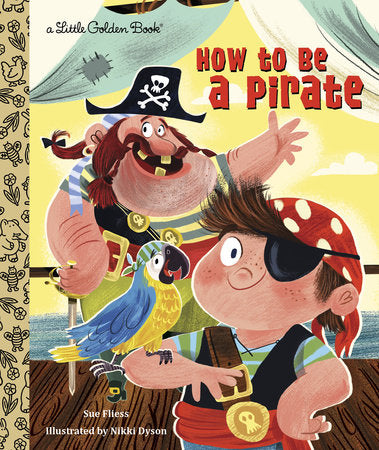 Little Golden Book: How to Be a Pirate