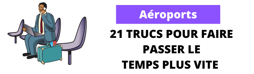Comment faire passer le temps à l'aéroport ?