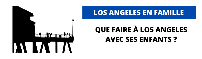 Que faire à Los Angeles en famille ?
