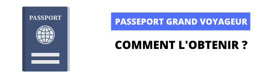 Passeport Grand Voyageur : comment l'obtient-on ?