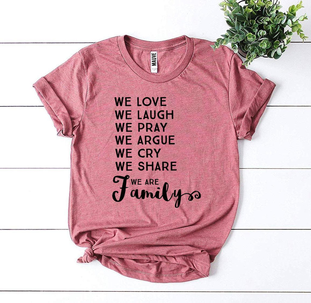 We Love We Laugh We Are Family T-shirt