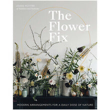 Load image into Gallery viewer, The Flower Fix: Modern Arrangements for a Daily Dose of Nature