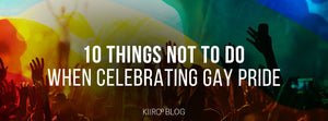 things not to do when celebrating gay pride kiiroo