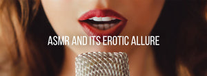 ASMR and Its Erotic Allure