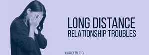 long distance relationship troubles kiiroo