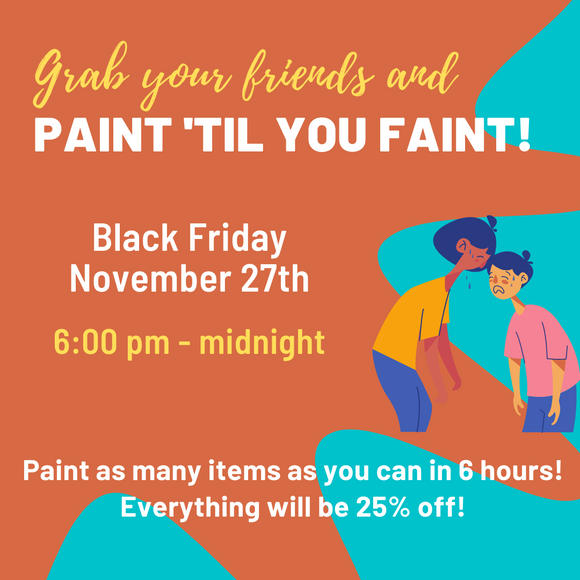 Black Friday Paint 'Til You Faint
