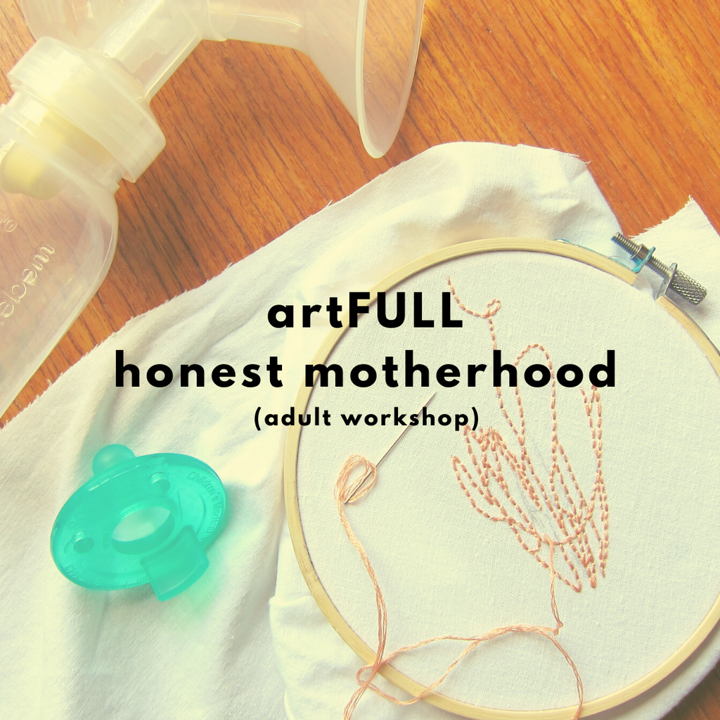 artFULL: Honest Motherhood (Winter 2020 | adult workshop)