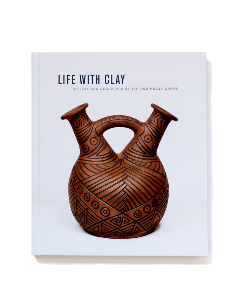 Life With Clay: Pottery and Sculpture by Jan and Helga Grove