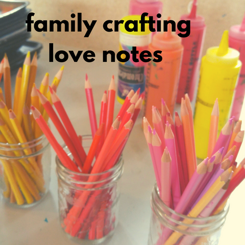 Family Crafting - Love Notes (Winter 2020 | 1 adult and up to 2 children)