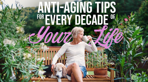 Anti-Aging Tips for Every Decade of Your Life