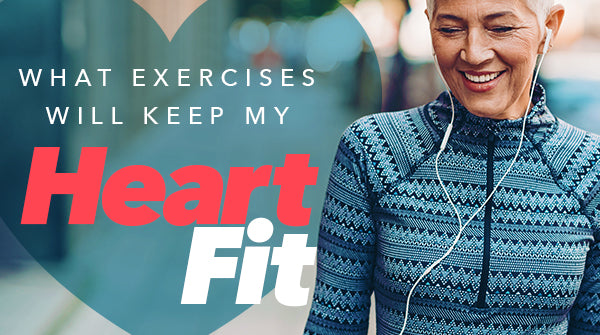 What Exercises Will Keep My Heart Fit?