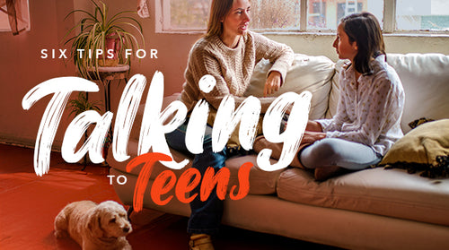 6 Tips for Talking to Teens
