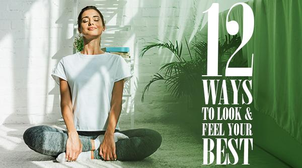 12 Ways to Feel & Look Your Best†