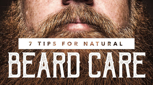 7 Tips for Natural Beard Care