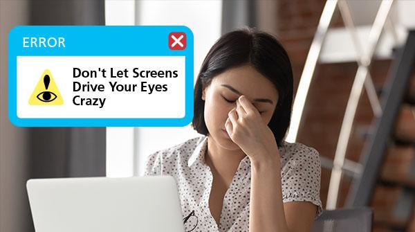 Don't Let Screens Drive Your Eyes Crazy
