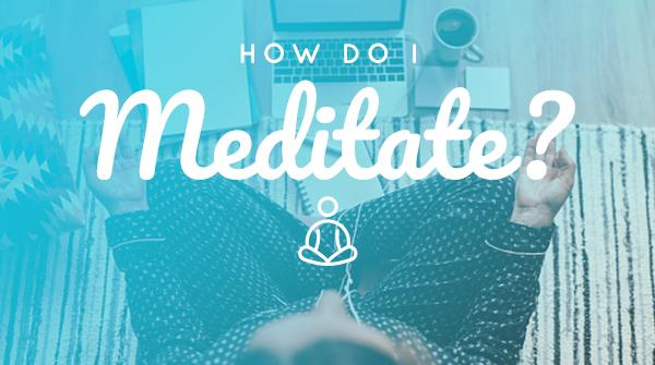 How Do I Meditate?