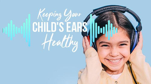 Keeping Your Child's Ears Healthy