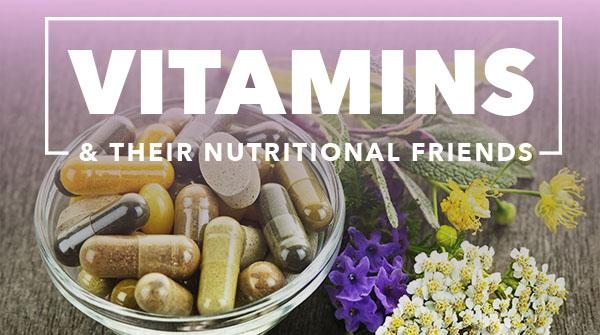 Vitamins & Their Nutritional Friends